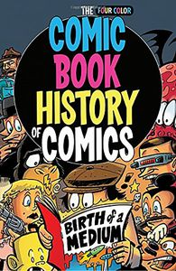 [Comic Book History Of Comics: Birth Of A Medium (Product Image)]