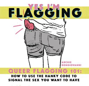 [Yes I'm Flagging: Queer Hanky Code 101 (Product Image)]
