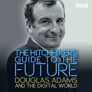 [Hitchhikers Guide To The Future: Douglas Adams & The Digital World (Product Image)]
