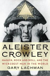 [Aleister Crowley: Magick, Rock And Roll And The Wickedest Man In The World (Product Image)]