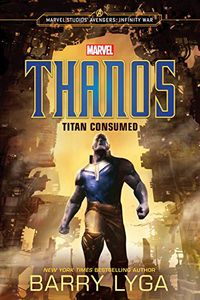 [Marvel's Avengers: Infinity War: Thanos: Titan Consumed (Hardcover) (Product Image)]
