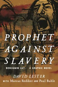 [Prophet Against Slavery: Benjamin Lay, A Graphic History (Product Image)]