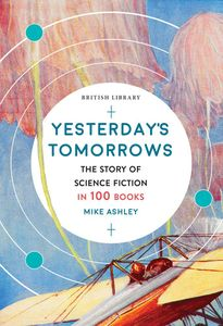 [Yesterday's Tomorrows: The Story Of Classic British Science Fiction In 100 Books (Product Image)]