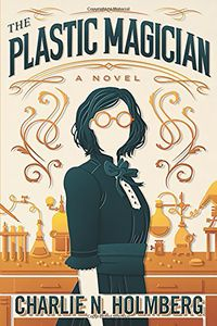 [A Paper Magician Novel: Book 4: The Plastic Magician (Product Image)]