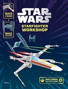 [Star Wars: Starfighter Workshop: Make Your Own X-Wing & TIE Fighter (Hardcover) (Product Image)]