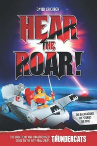 [Hear The Roar: The Unofficial & Unauthorised Guide To ThunderCats (Product Image)]