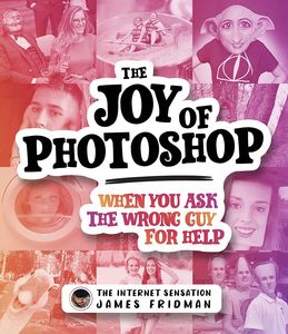 [The Joy Of Photoshop: When You Ask The Wrong Guy For Help (Hardcover) (Product Image)]