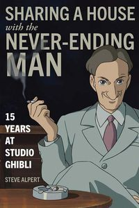 [Sharing A House With The Never-Ending Man: 15 Years At Studio Ghibli (Product Image)]