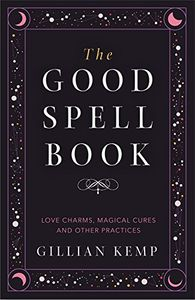 [The Good Spell Book: Love Charms, Magical Cures & Other Practices (Product Image)]