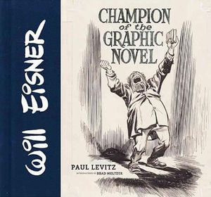 [Will Eisner: Champion Of The Graphic Novel (Signed Mini Print Edition Hardcover) (Product Image)]