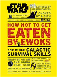[Star Wars: How Not To Get Eaten By Ewoks & Other Galactic Survival Skills (Hardcover) (Product Image)]