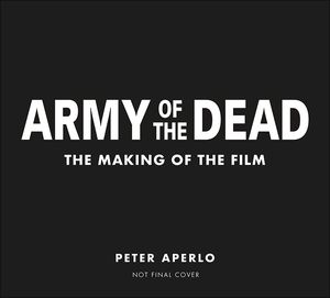 [Army Of The Dead: A Film By Zack Snyder: The Making Of The Film (Hardcover) (Product Image)]