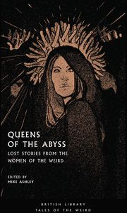 [Queens Of The Abyss: Lost Stories From The Women Of The Weird (Product Image)]