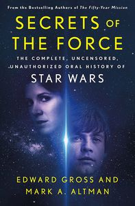 [Secrets Of The Force: The Complete, Uncensored, Unauthorised Oral History Star Wars (Hardcover Edition) (Product Image)]