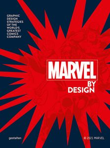 [Marvel By Design: Graphic Design Strategies Of The World's Greatest Comics Company (Hardcover) (Product Image)]