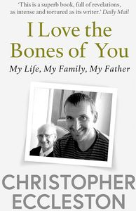 [I Love The Bones Of You: My Father & The Making Of Me (Product Image)]
