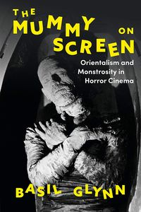 [The Mummy On Screen: Orientalism & Monstrosity In Horror Cinema (Product Image)]