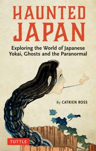 [Haunted Japan: Explore The World Of Japanese Yokai, Ghosts & The Paranormal (Product Image)]