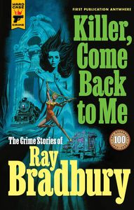 [Killer, Come Back To Me: The Crime Stories Of Ray Bradbury (Product Image)]