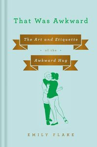 [That Was Awkward: The Art & Etiquette Of The Awkward Hug (Hardcover) (Product Image)]
