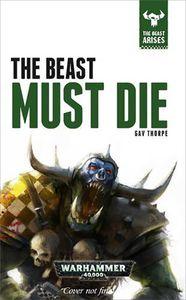[Warhammer 40K: Beast Arises: Book 8: The Beast Must Die (Hardcover) (Product Image)]
