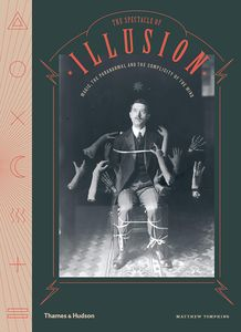 [Spectacle Of Illusion: Magic, the Paranormal & the Complicity of the Mind (Hardcover) (Product Image)]