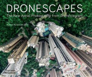 [Dronescapes: The New Aerial Photography From Dronestagram (Product Image)]