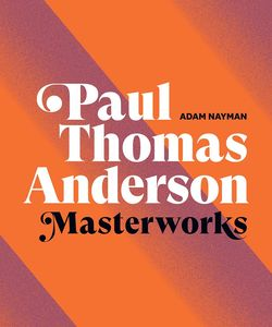 [Paul Thomas Anderson: Masterworks (Hardcover) (Product Image)]