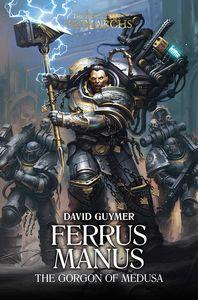 [The Horus Heresy: Primarchs: Book 7: Ferrus Manus: The Gorgon Of Medusa (Product Image)]