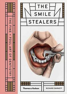 [The Smile Stealers: The Fine & Foul Art of Dentistry (Hardcover) (Product Image)]
