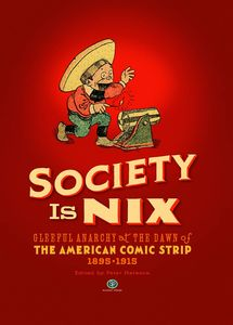 [Society Is Nix: Gleeful Anarchy At The Dawn Of The American Comic Strip 1895-1915 (Hardcover) (Product Image)]