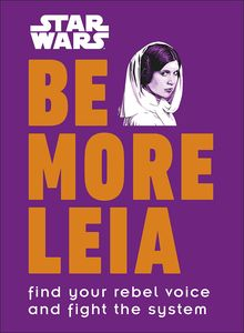 [Star Wars: Be More Leia: Find Your Rebel Voice & Fight The System (Hardcover) (Product Image)]