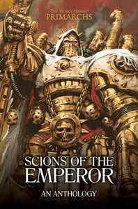 [The Horus Heresy: Primarchs: Scions of the Emperor: An Anthology (Product Image)]