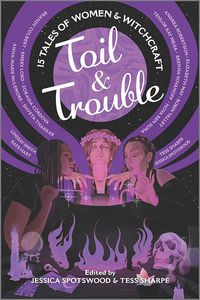 [Toil & Trouble: 15 Tales Of Women & Witchcraft (Product Image)]