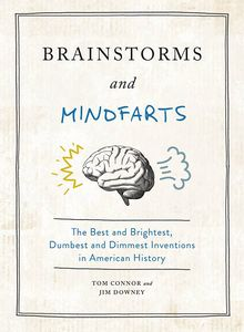 [Brainstorms & Mindfarts: The Best & Brightest, Dumbest & Dimmest Inventions In American History (Hardcover) (Product Image)]