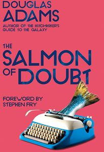 [The Salmon Of Doubt: Hitchhiking The Galaxy One Last Time (Product Image)]