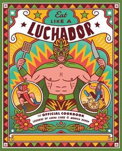 [Eat Like A Luchador: The Official Cookbook (Product Image)]