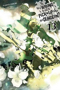 [Is It Wrong To Pick Up Girls In A Dungeon: Light Novel: Volume 13 (Product Image)]