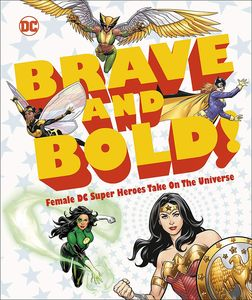[DC Brave & Bold!: Female DC Super Heroes Take On The Universe (Hardcover) (Product Image)]