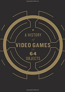 [A History Of Video Games In 64 Objects (Hardcover) (Product Image)]