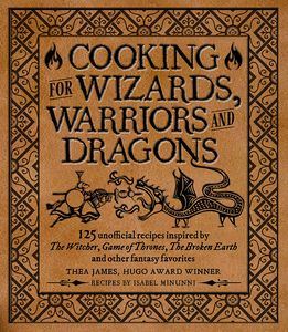 [Cooking For Wizards, Warriors & Dragons 125 Unofficial Recipes Inspired by the Witcher, Game of Thrones, the Broken Earth and Other Fantasy Favorites (Hardcover) (Product Image)]