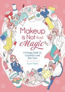 [Makeup Is Not Just Magic: A Manga Guide To Cosmetics & Skin Care (Product Image)]