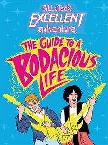 [Bill & Ted's Excellent Adventure: The Guide To A Bodacious Life (Hardcover) (Product Image)]