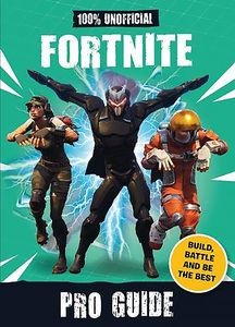 [100% Unofficial Fortnite Pro Guide: Build, Battle & Be The Best (Hardcover) (Product Image)]