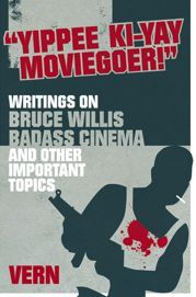 [Yippee Ki-Yay Moviegoer : Writings on Bruce Willis, Badass Cinema & Other Important Topics (Product Image)]
