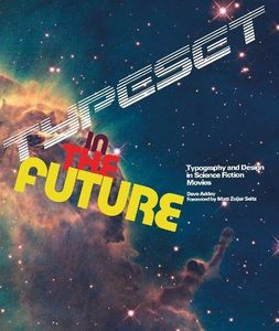 [Typeset In The Future: Typography & Design In Science Fiction Movies (Hardcover) (Product Image)]