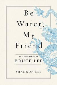 [Be Water, My Friend: The Teachings Of Bruce Lee (Hardcover) (Product Image)]