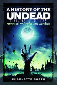 [A History Of The Undead: Mummies, Vampires & Zombies (Product Image)]
