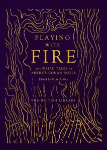 [Playing With Fire: The Weird Tales Of Arthur Conan Doyle (Hardcover) (Product Image)]