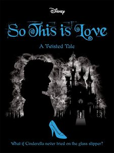 [Twisted Tales: Disney Princess: Cinderella: So, This Is Love (Product Image)]